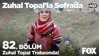 Zuhal Topal Trabzon'da! Zuhal Topal'la Sofrada 82. Bölüm