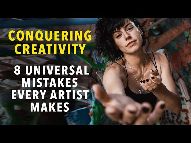 Conquering Creativity: 8 Universal Mistakes Every Artist Makes