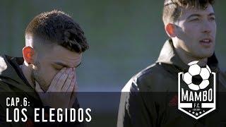 LOS ELEGIDOS | MAMBO FC | EPISODIO 6