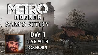 Metro Exodus: Sam's Story - Day 1 Live with Oxhorn