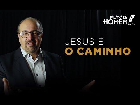 Palavra de Homem - Eu sou o Caminho, a Verdade e Vida - Pr. Antônio Nasser