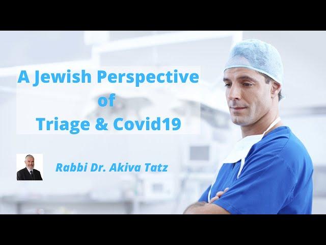 A Jewish Perspective of Triage & Covid19 - Rabbi Dr  Akiva Tatz