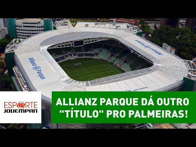 """Allianz Parque dá outro """"título"""" para o Palmeiras. SAIBA qual!"""