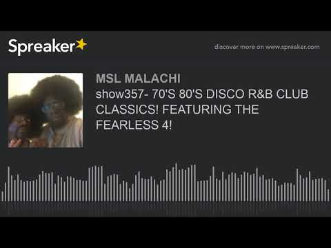 show357- 70'S 80'S DISCO R&B CLUB CLASSICS! FEATURING THE FEARLESS 4!
