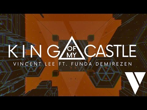 Vincent Lee - King Of My Castle (ft. Funda Demirezen)