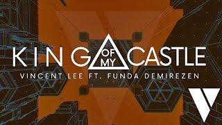 Vincent Lee - King Of My Castle (ft. Funda Demirezen)