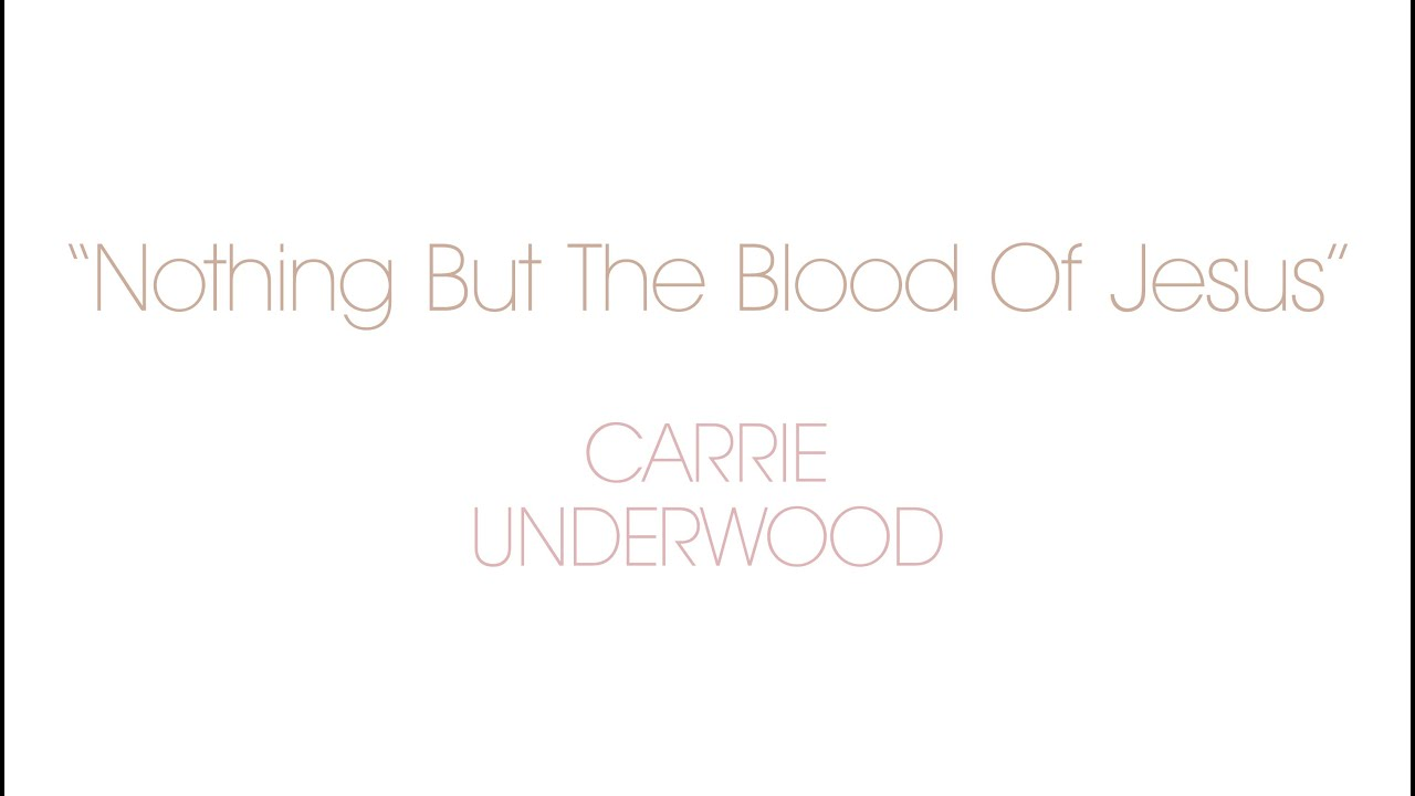 Carrie Underwood – Nothing But The Blood Of Jesus (Behind The Song)