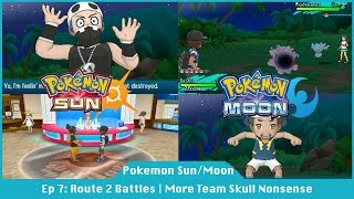 Road Through Route 2 | Team Skull Nonsense - Pokemon Sun And Moon [#07]