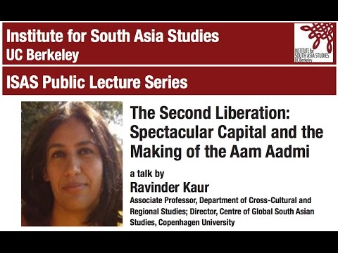 Ravinder Kaur | The Second Liberation: Spectacular Capital and the Making of the Aam Aadmi