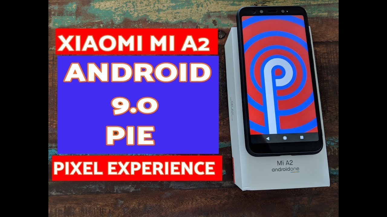 How to : Xiaomi Mi A2 Android 9 0 Pie with Gapps (Pixel Experience GSI)