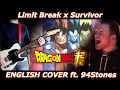 Download Limit Break x Survivor - Dragon Ball Super OP 2 (ENGLISH COVER ft. 94Stones) MP3 song and Music Video