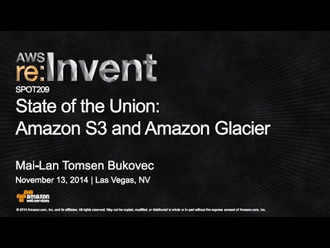 AWS re:Invent 2014 | (SPOT209) State of the Union: AWS Simple Storage and Glacier Services