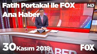 30 Kasım 2018 Fatih Portakal ile FOX Ana Haber