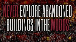 """""""NEVER Explore Abandoned Buildings In The Woods"""" [Part 2] Creepypasta"""