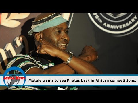 Motale wants to see Pirates back in African competitions.