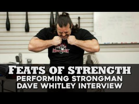Feats of Strength Performing Strongman Dave Whitley Interview