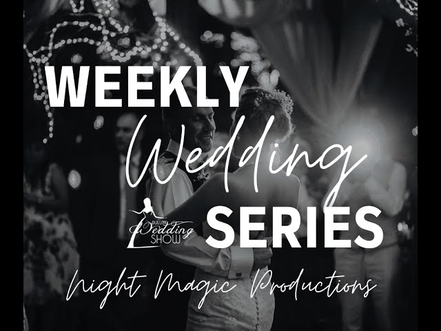 Weekly Wedding Series with Night Magic Productions