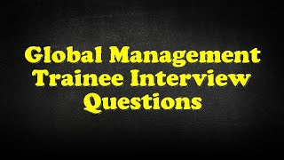 Global Management Trainee Interview Questions