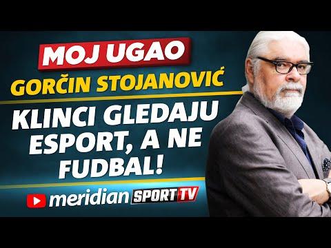 Gorčin Stojanović: Klinci gledaju esport, a ne fudbal! | MOJ UGAO
