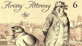 Aviary Attorney - Gameplay Episode 6 - Hair of the Dog, the Dodo, and the Fox