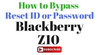 How to Bypass ID OR Password Blackberry Z10