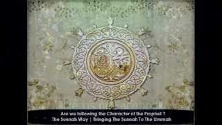 MUST WATCH [HD] | Are we following the Character of the Prophet (ﷺ) ?