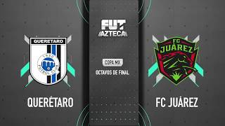 Querétaro 3-2 FC Juárez | Copa MX | Octavos de Final