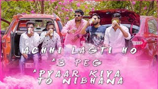 Achhi Lagti Ho | 3 Peg | Pyaar Kiya To Nibhana | Latest Hindi Punjabi Cover Mashup Song By Shardul