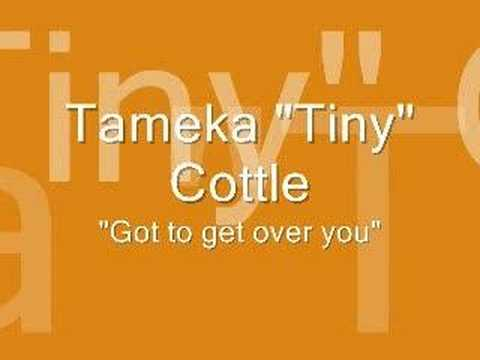 """Tameka """"Tiny"""" Cottle - Got to get over you"""