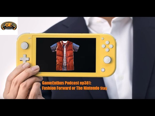 GameEnthus Podcast ep381: Fashion Forward or The Nintendo Stay w/ @shareefjackson