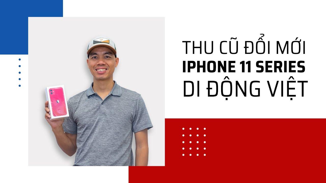 Thu iPhone cũ, đổi iPhone 11/11 Pro/11 Pro Max tại Di Động Việt
