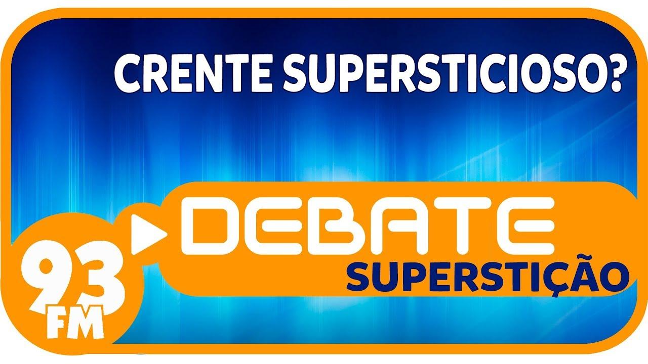 Superstição - Crente supersticioso? - Debate 93 - 09/01/2019