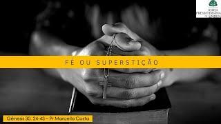 Fé x Superstição - Pr Marcello Costa