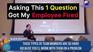 Asking This 1 Question, Made Me Realize I Needed To Fire This Employee | Mark Minard |