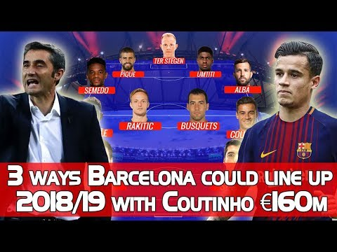 3 ways Barcelona could line up in 2018/19 with Coutinho €160m | Barcelona starting XI 2018