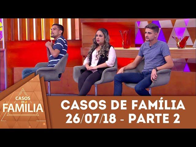 Caso do dia (26/07/2018) - Parte 2 | Os seus amigos sempre estão em... | Casos de Família