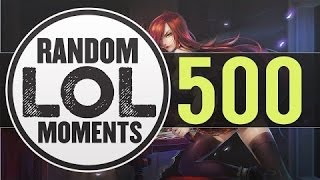 ® Random LoL Moments   Episode 500 League of Legends