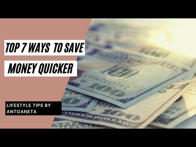 Top 7 Ways To Save Money Quicker (Money Tips)
