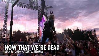 Metallica: Now That Were Dead (Tartu, Estonia - July 18, 2019) YouTube Videos