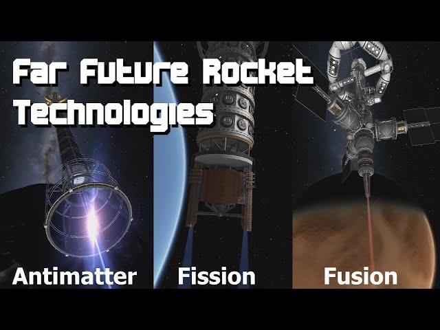 Far Future Rocket Engine Technologies - Fission, Fusion & Antimatter