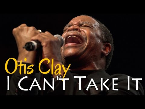 Otis Clay - I Can't Take It (SR)
