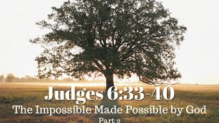 Judges 6:33-40 - The Impossible Made Possible by God - Part 2 - What Are You Clothed With?