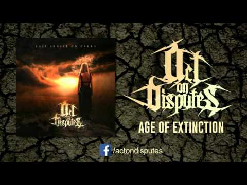 Act on Disputes - Age of Extinction (NEW SINGLE 2015)