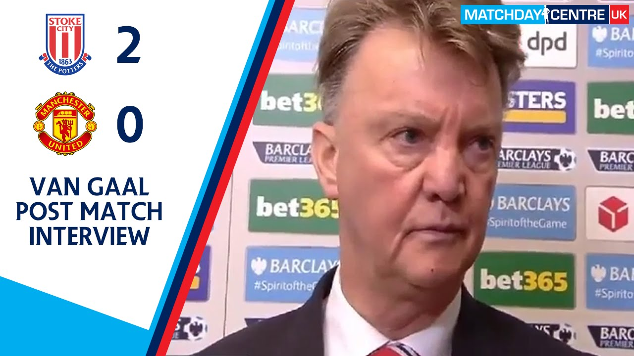 Stoke City 2-0 Manchester United : Louis Van Gaal Post
