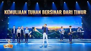 Lagu Rohani Kristen 2020 - Kemuliaan Tuhan Bersinar dari Timur