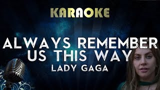 Lady Gaga - Always Remember Us This Way  Karaoke Instrumental  A Star Is Born