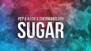 Pep & Rash ft. Shermanology - Sugar (Original Mix)