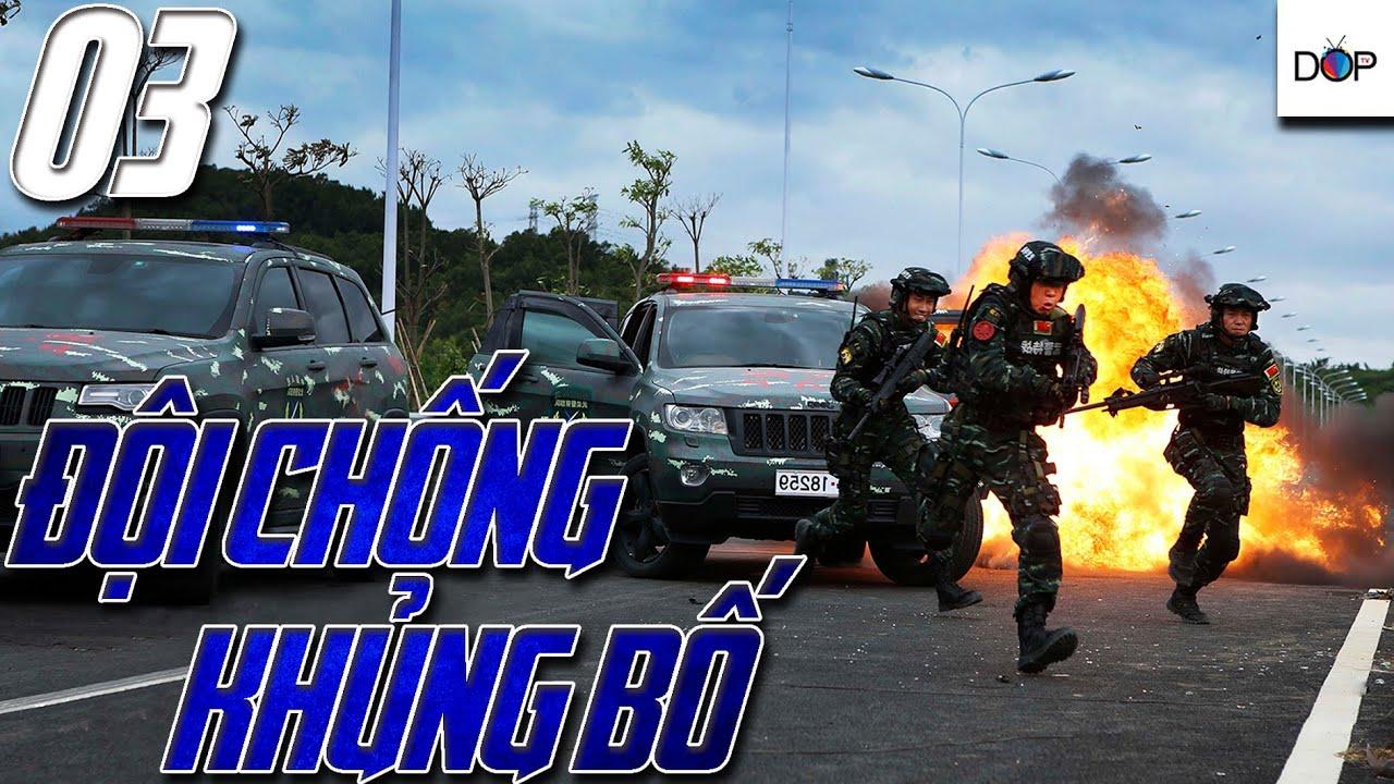 ĐỘI CHỐNG KHỦNG BỐ | PHẦN 1 | TẬP 03 | Phim hành động Trung Quốc hay nhất 2019 | DOP TV