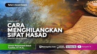 Tadabur Al-Qur'an #27: Cara Menghilangkan Sifat Hasad  - Ustadz M Abduh Tuasikal