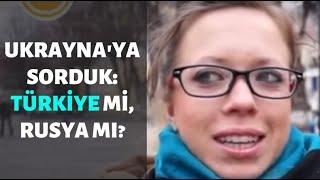 UKRAYNA'YA SORDUK: TÜRKİYE Mİ, RUSYA MI?